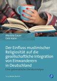 Der Einfluss muslimischer Religiosität auf die gesellschaftliche Integration von Einwanderern in Deutschland (eBook, PDF)