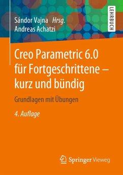 Creo Parametric 6.0 für Fortgeschrittene - kurz und bündig (eBook, PDF) - Achatzi, Andreas