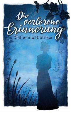 Die verlorene Erinnerung (eBook, ePUB) - Striker, Catherine R.