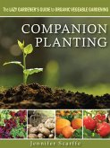 Companion Planting - The Lazy Gardener's Guide to Organic Vegetable Gardening (eBook, ePUB)