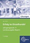 Jahrgangsstufe 11 - Lernfelder 8, 9, 10, 12, Lösungen / Erfolg im Einzelhandel, Ausgabe Bayern