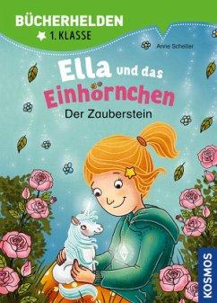 Ella und das Einhörnchen, Bücherhelden 1. Klasse, Der Zauberstein - Scheller, Anne