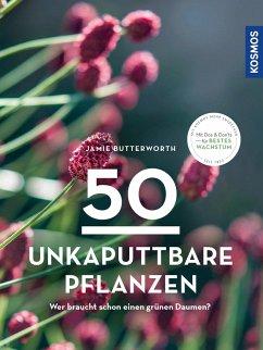 50 unkaputtbare Pflanzen - Butterworth, Jamie