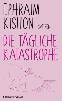Die tägliche Katastrophe - Kishon, Ephraim