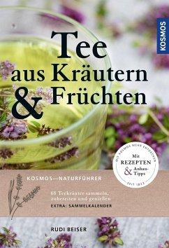 Tee aus Kräutern und Früchten - Beiser, Rudi