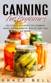 Canning for Beginners: Delicious Recipes for Canning Vegetables, Fruits, Meats, and Fish at Home (eBook, ePUB)