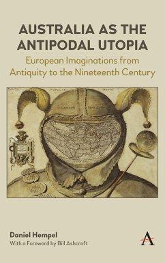 Australia as the Antipodal Utopia (eBook, ePUB) - Hempel, Daniel