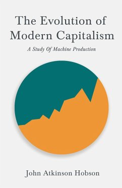 The Evolution Of Modern Capitalism - A Study Of Machine Production (eBook, ePUB) - Hobson, John Atkinson; Lenin, V. I.