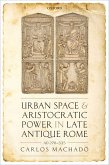 Urban Space and Aristocratic Power in Late Antique Rome (eBook, ePUB)
