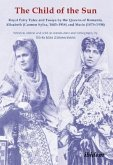 The Child of the Sun - Royal Fairy Tales and Essays by the Queens of Romania, Elisabeth (Carmen Sylva, 1843-1916) and Ma
