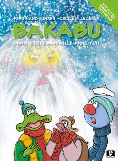 Bakabu und der geheimnisvolle Jodel-Yeti - Auhser, Ferdinand