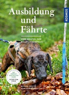 Ausbildung und Fährte - Mayer, Stefan; Schweizer, Joachim