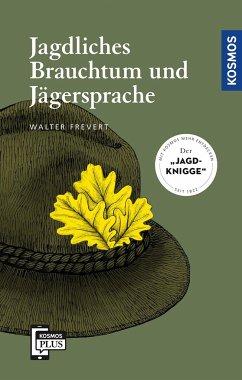 Jagdliches Brauchtum und Jägersprache - Frevert, Walter