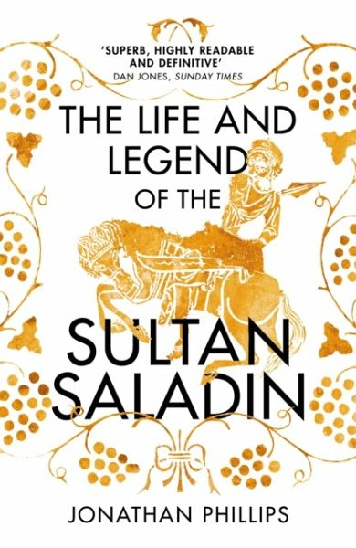 The Life and Legend of the Sultan Saladin - Phillips, Jonathan