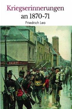 Kriegserinnerungen an 1870/71 - Leo, Friedrich