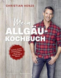 Mein Allgäu-Kochbuch - Henze, Christian