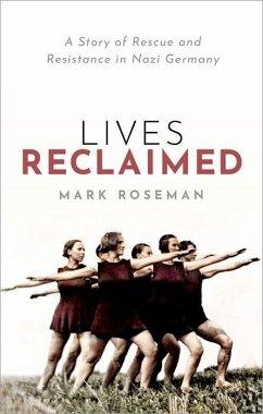 Lives Reclaimed - Roseman, Mark (Distinguished Professor and Pat M Glazer Chair in Jewish Studies, Indiana University, Bloomington)