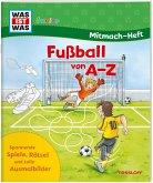 WAS IST WAS Junior Mitmach-Heft. Fußball von A bis Z