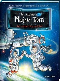 Der kleine Major Tom Band 11. Wer rettet Ming und Hu? - Flessner, Bernd; Schilling, Peter