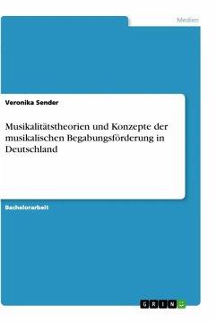 Musikalitätstheorien und Konzepte der musikalischen Begabungsförderung in Deutschland - Sender, Veronika