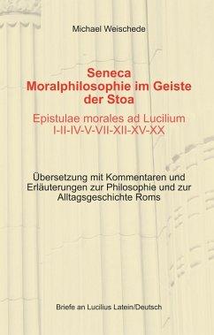 Seneca - Moralphilosophie im Geiste der Stoa - Epistulae morales ad Lucilium I-II-IV-V-VII-XII-XV-XX (eBook, ePUB)