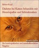 Diabetes mellitus bei Katzen Zuckerkrankheit behandeln mit Homöopathie und Schüsslersalzen (eBook, ePUB)