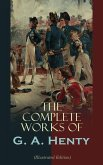 The Complete Works of G. A. Henty (Illustrated Edition) (eBook, ePUB)