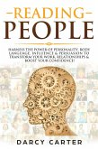 Reading People: Harness the Power Of Personality, Body Language, Influence & Persuasion To Transform Your Work, Relationships, Boost Your Confidence & Read People! (eBook, ePUB)