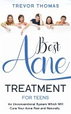 Best Acne Treatment for Teens: An Unconventional System Which Will Cure Your Acne Fast & Naturally (eBook, ePUB)