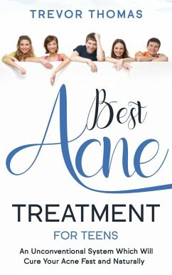 Best Acne Treatment for Teens: An Unconventional System Which Will Cure Your Acne Fast & Naturally (eBook, ePUB) - Thomas, Trevor