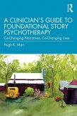 A Clinician's Guide to Foundational Story Psychotherapy (eBook, PDF)