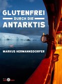 Glutenfrei durch die Antarktis (eBook, ePUB)