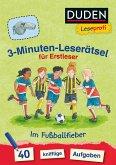 Duden Leseprofi - 3-Minuten-Leserätsel für Erstleser: Im Fußballfieber