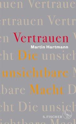 Vertrauen - Die unsichtbare Macht - Hartmann, Martin