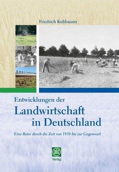 Entwicklungen der Landwirtschaft in Deutschland - Kuhlmann, Friedrich