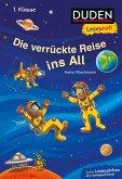 Duden Leseprofi - Die verrückte Reise ins All, 1. Klasse