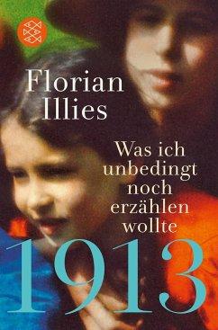 1913 - Was ich unbedingt noch erzählen wollte - Illies, Florian