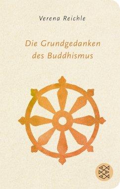 Die Grundgedanken des Buddhismus - Reichle, Verena