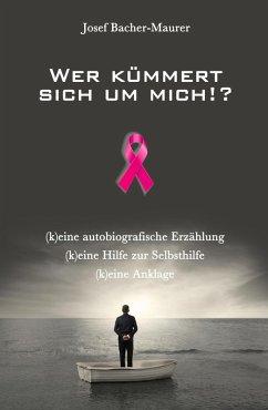 Wer kümmert sich um mich!? (eBook, ePUB) - Bacher-Maurer, Josef
