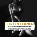 FLIRTEN LERNEN - DIE 12 GOLDENEN REGELN DES FLIRTENS (MP3-Download)