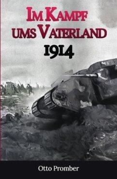 Im Kampf ums Vaterland 1914 - Promber, Otto