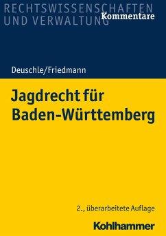 Jagdrecht für Baden-Württemberg - Deuschle, Dieter; Friedmann, Jörg