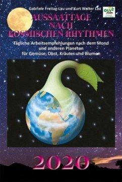Aussaattage nach kosmischen Rhythmen 2020 - Freitag-Lau, Gabriele;Lau, Kurt Walter
