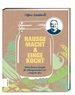 Hausgemacht & eingekocht - Schuhbeck, Alfons
