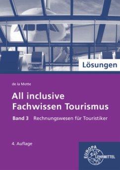 Rechnungswesen für Touristiker, Lösungen / All inclusive - Fachwissen Tourismus 3 - Motte, Günter de la