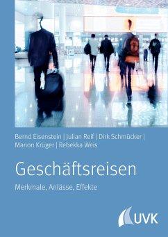 Geschäftsreisen (eBook, PDF) - Eisenstein, Bernd; Reif, Julian; Schmücker, Dirk; Krüger, Manon; Weis, Rebekka