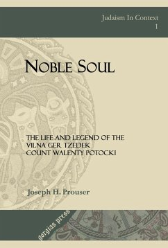 Noble Soul: The Life & Legend of the Vilna Ger Tzedek Count Walenty Potocki (eBook, PDF)