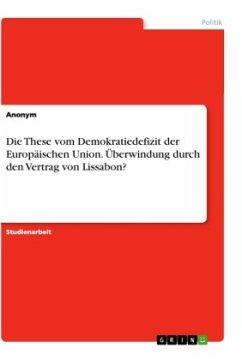 Die These vom Demokratiedefizit der Europäischen Union. Überwindung durch den Vertrag von Lissabon?