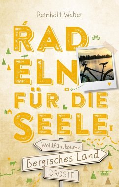 Bergisches Land. Radeln für die Seele - Weber, Reinhold