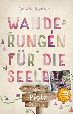 Pfalz. Wanderungen für die Seele - Trauthwein, Daniela